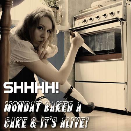 shhh monday baked a cake